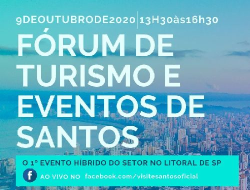 FÓRUM DE TURISMO E EVENTOS DE SANTOS / 09 DE OUTUBRO - DAS 13H30 ÀS 16H30
